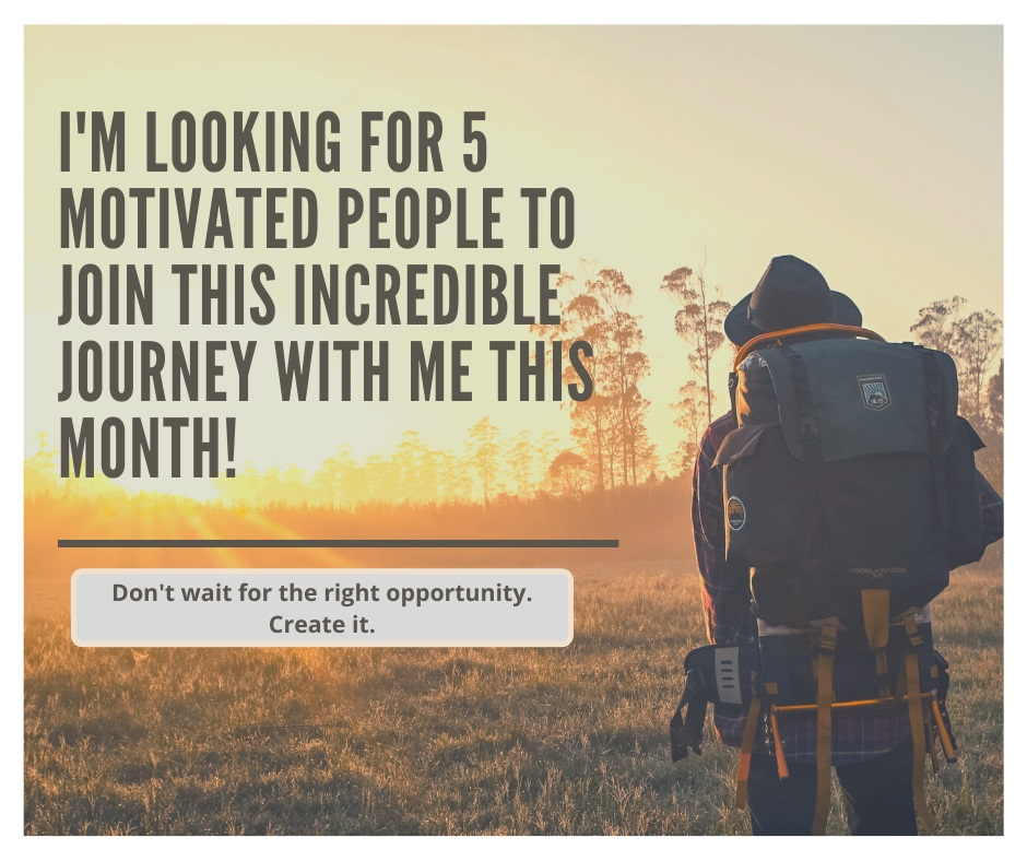 I'm looking for 5 motivated people to join this incredible journey with me this month!